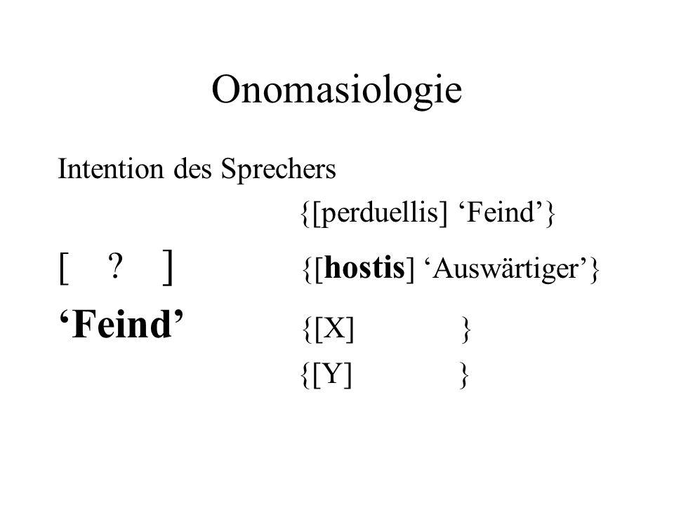 Onomasiologie 'Feind' {[X] } [ ] {[hostis] 'Auswärtiger'}